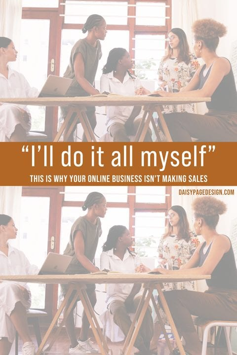 This is Why your Online Business Isn't Making Sales because you can't do everything alone